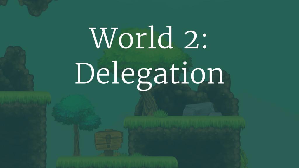 World 2: Delegation
