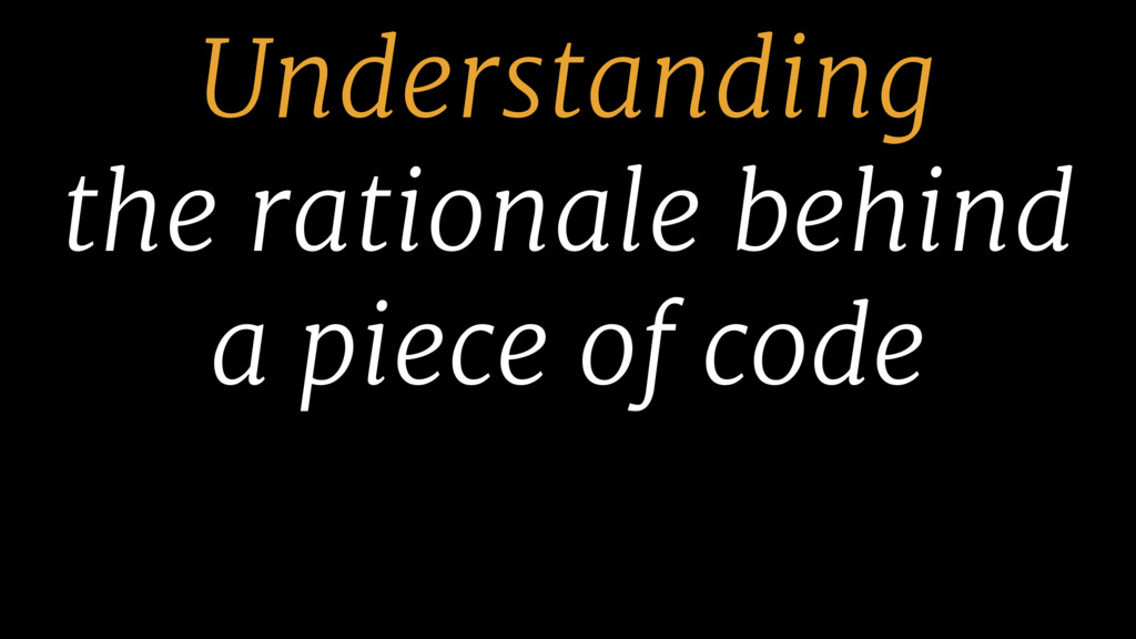 Understanding the rationale behind a piece of c...