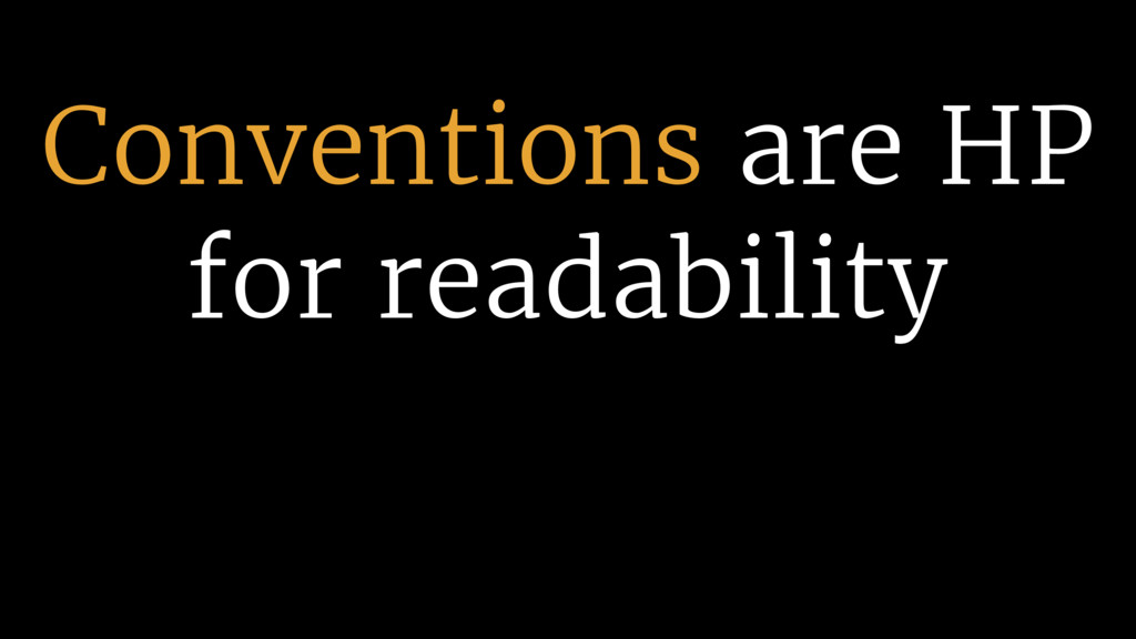 Conventions are HP for readability