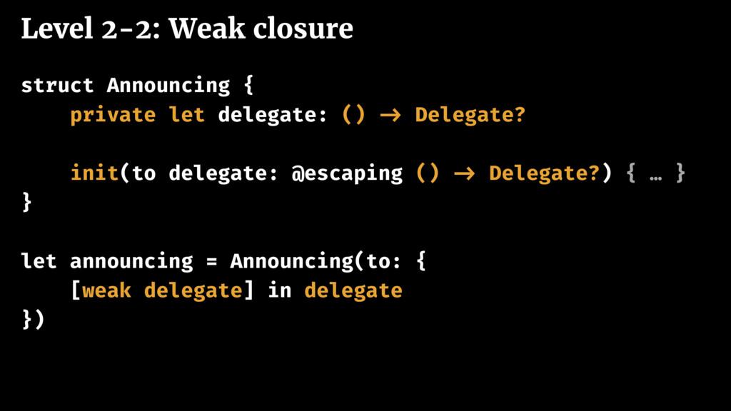 Level 2-2: Weak closure struct Announcing { pri...