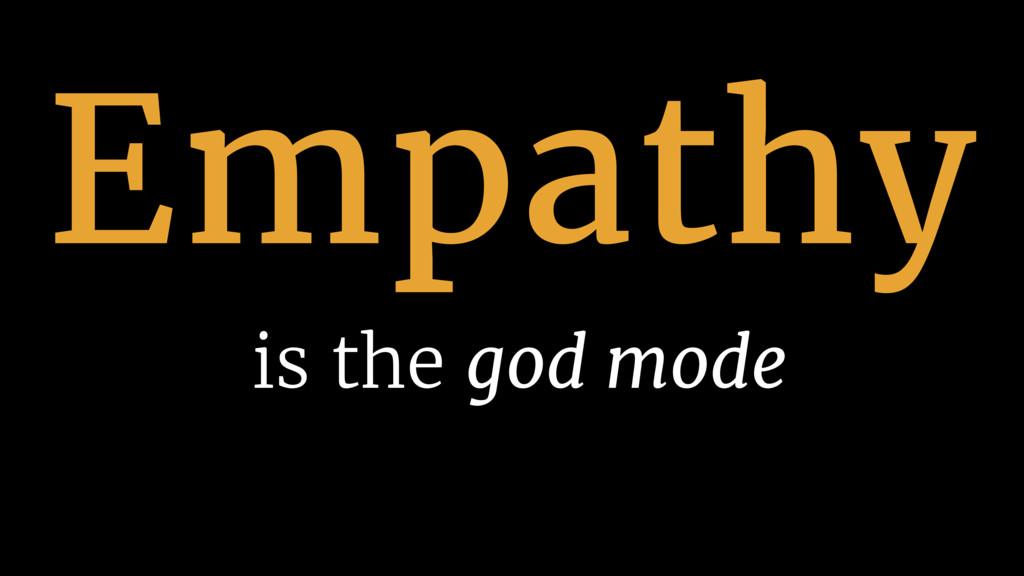 Empathy is the god mode