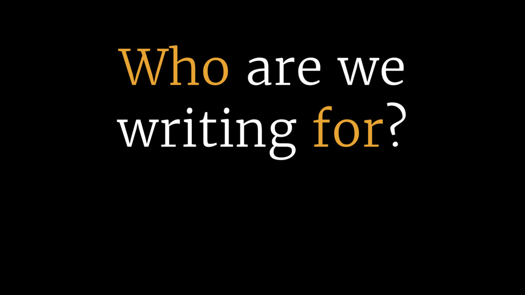 Who are we  writing for?