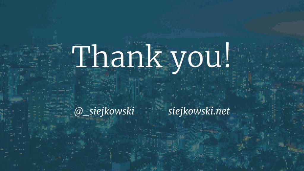 Thank you! @_siejkowski siejkowski.net