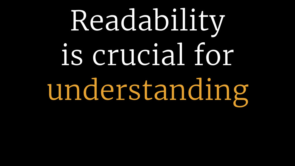 Readability is crucial for understanding