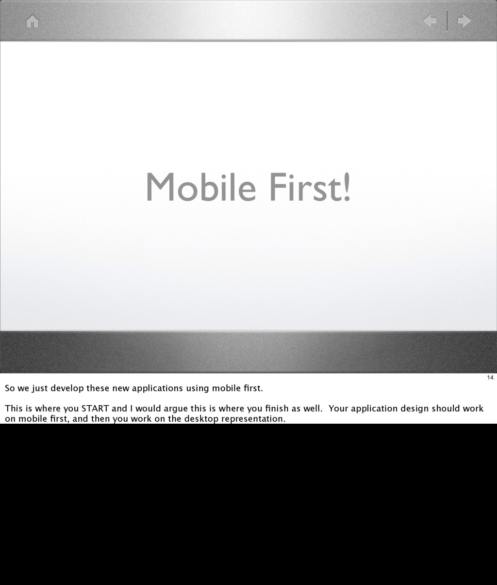 Mobile First! 14 So we just develop these new a...