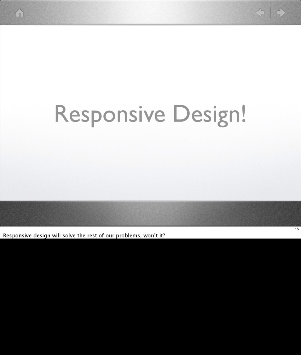 Responsive Design! 15 Responsive design will so...