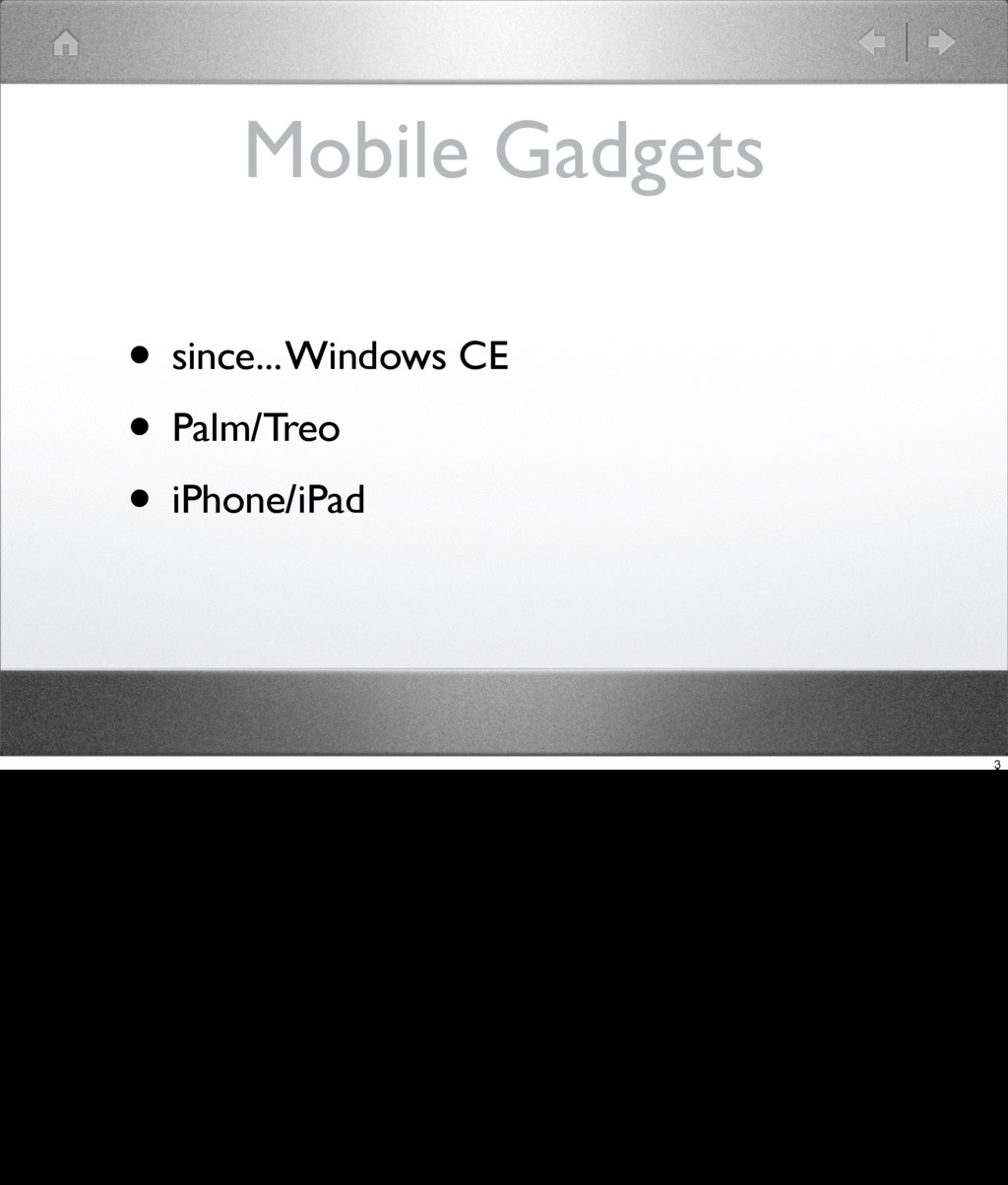 Mobile Gadgets • since... Windows CE • Palm/Tre...