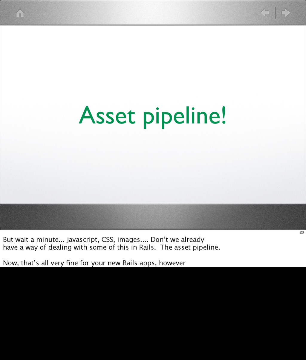 Asset pipeline! 26 But wait a minute... javascr...