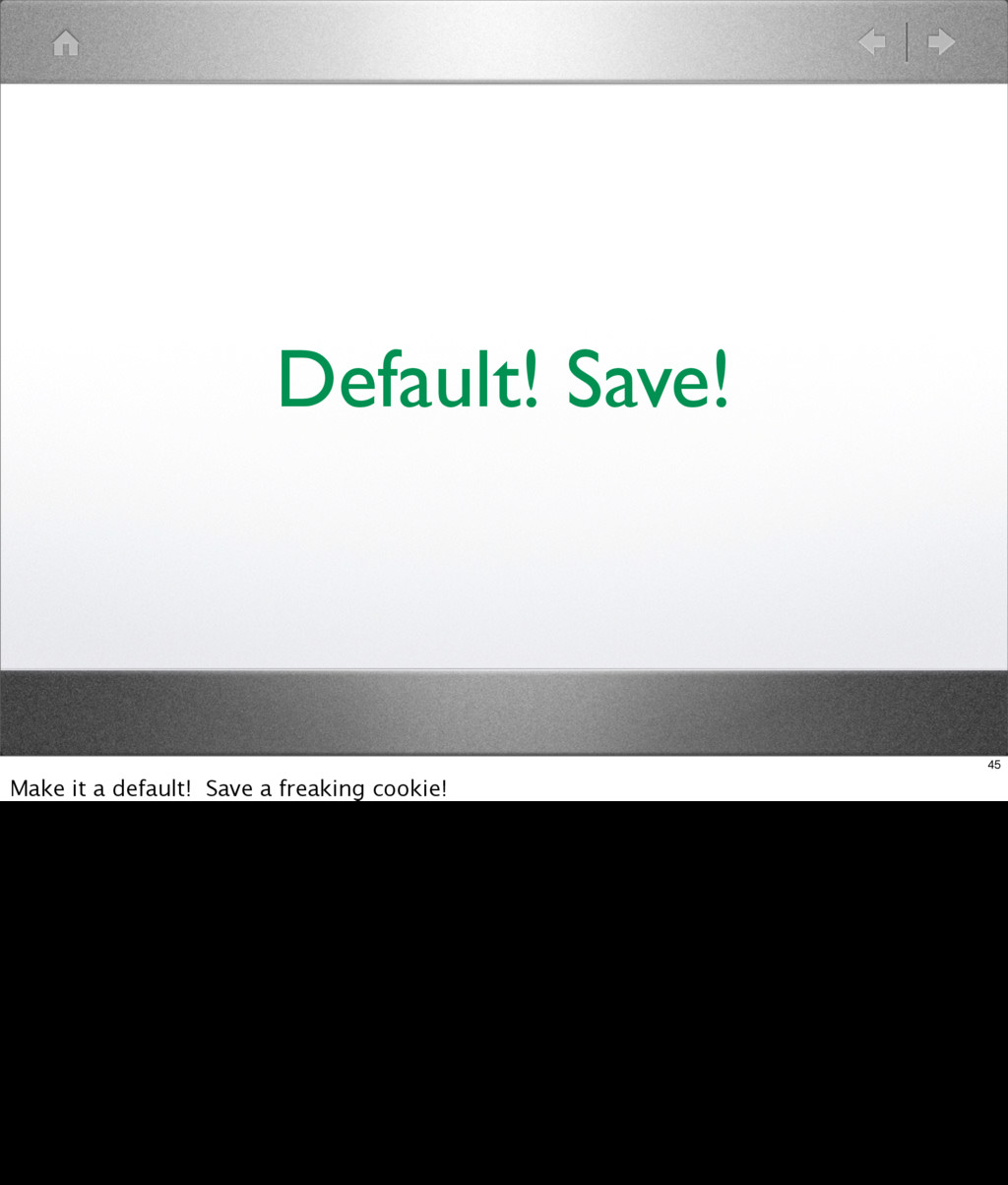 Default! Save! 45 Make it a default! Save a fre...