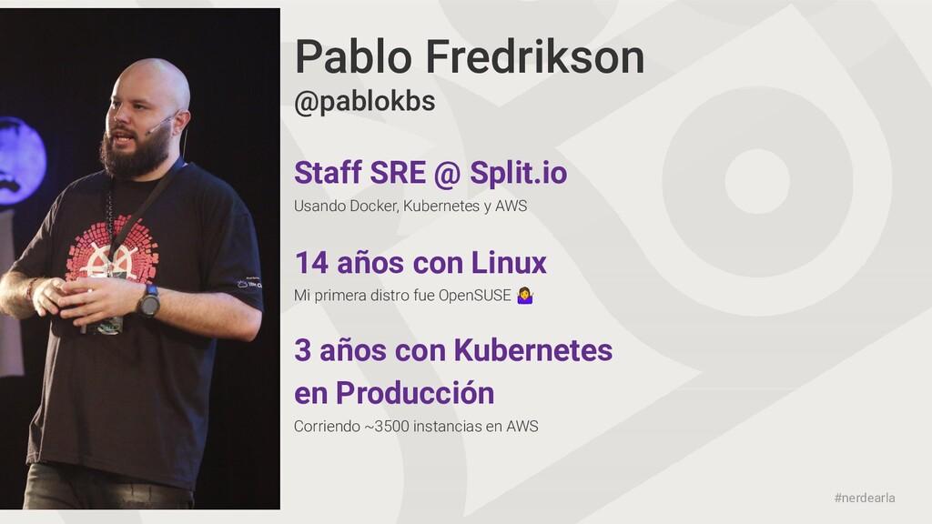 #nerdearla Pablo Fredrikson Staff SRE @ Split.i...