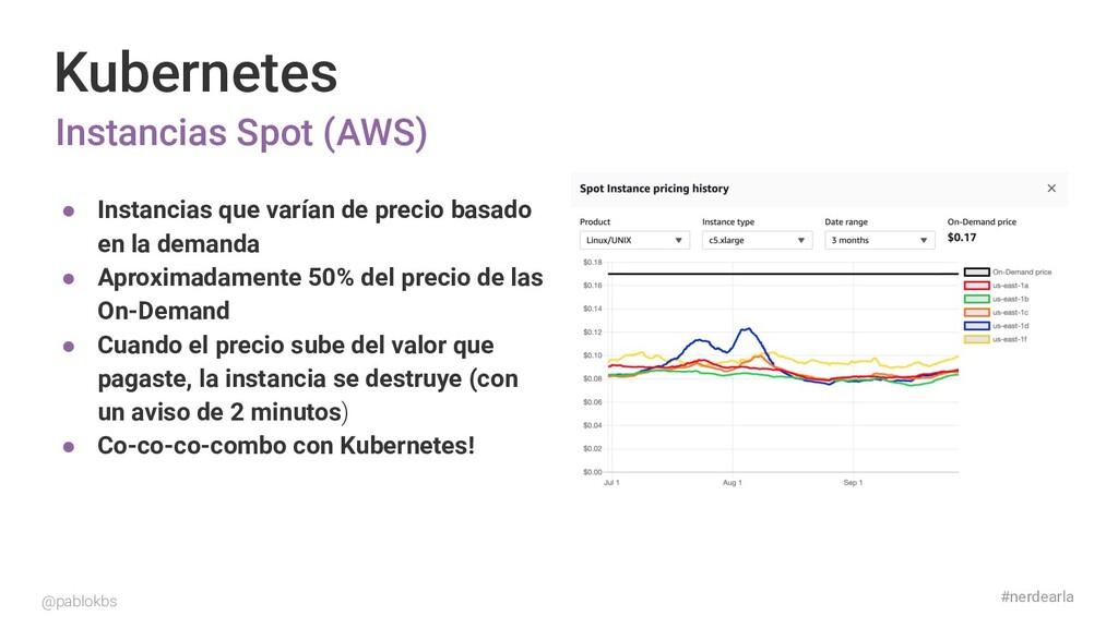 #nerdearla Kubernetes Instancias Spot (AWS) @pa...