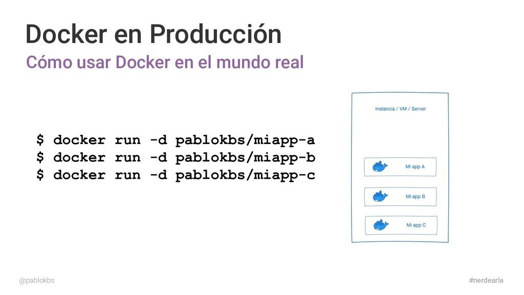 #nerdearla Docker en Producción Cómo usar Docke...