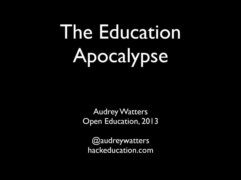 The Education Apocalypse Audrey Watters Open Ed...