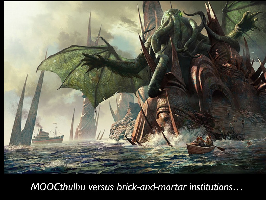 MOOCthulhu versus brick-and-mortar institutions…