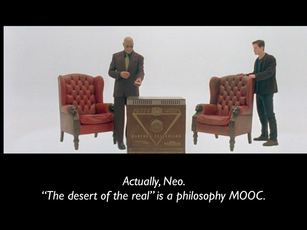 "Actually, Neo. ""The desert of the real"" is a ph..."
