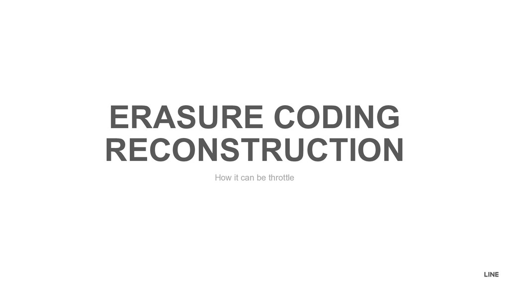 ERASURE CODING RECONSTRUCTION How it can be thr...