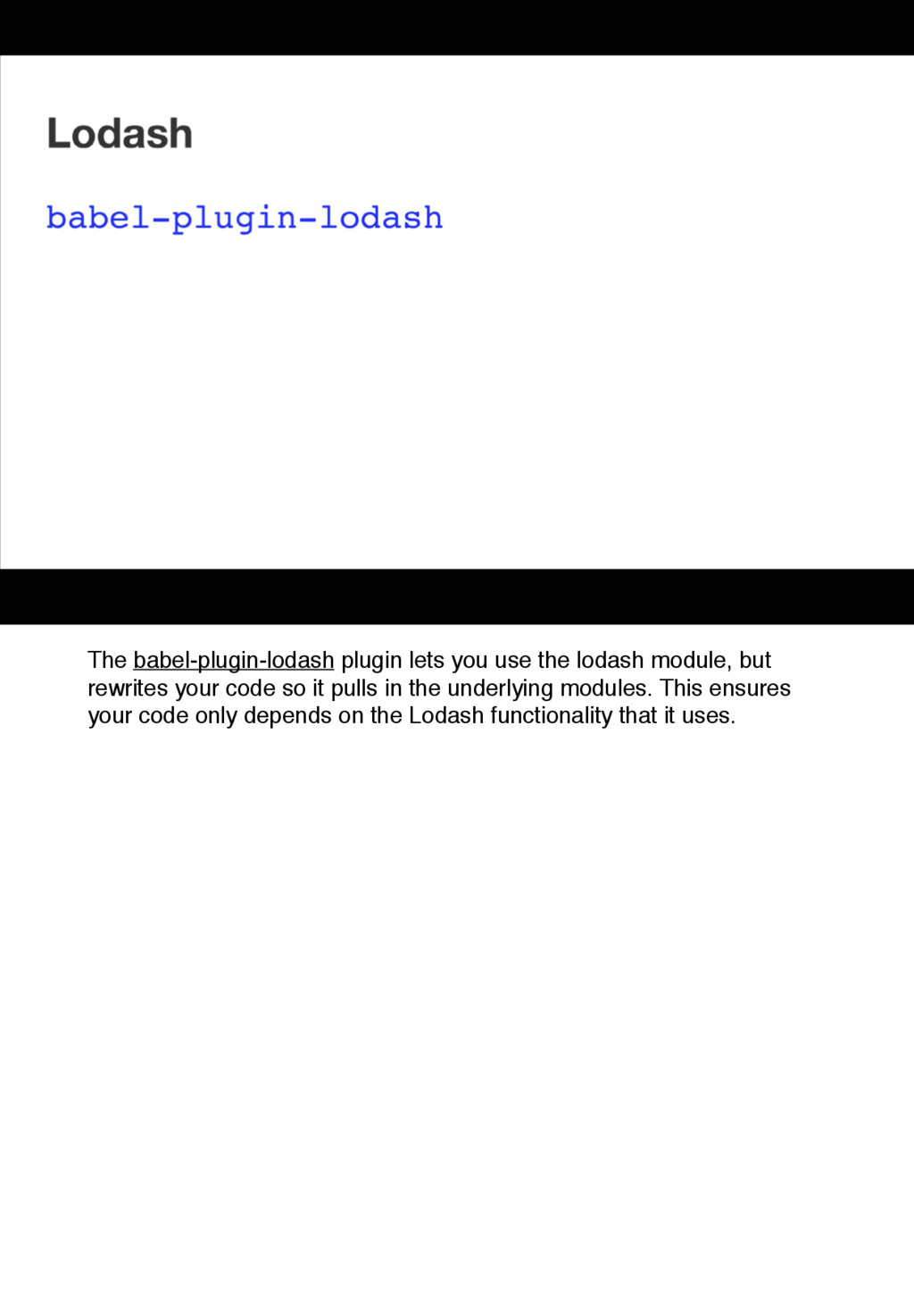 The babel-plugin-lodash plugin lets you use the...