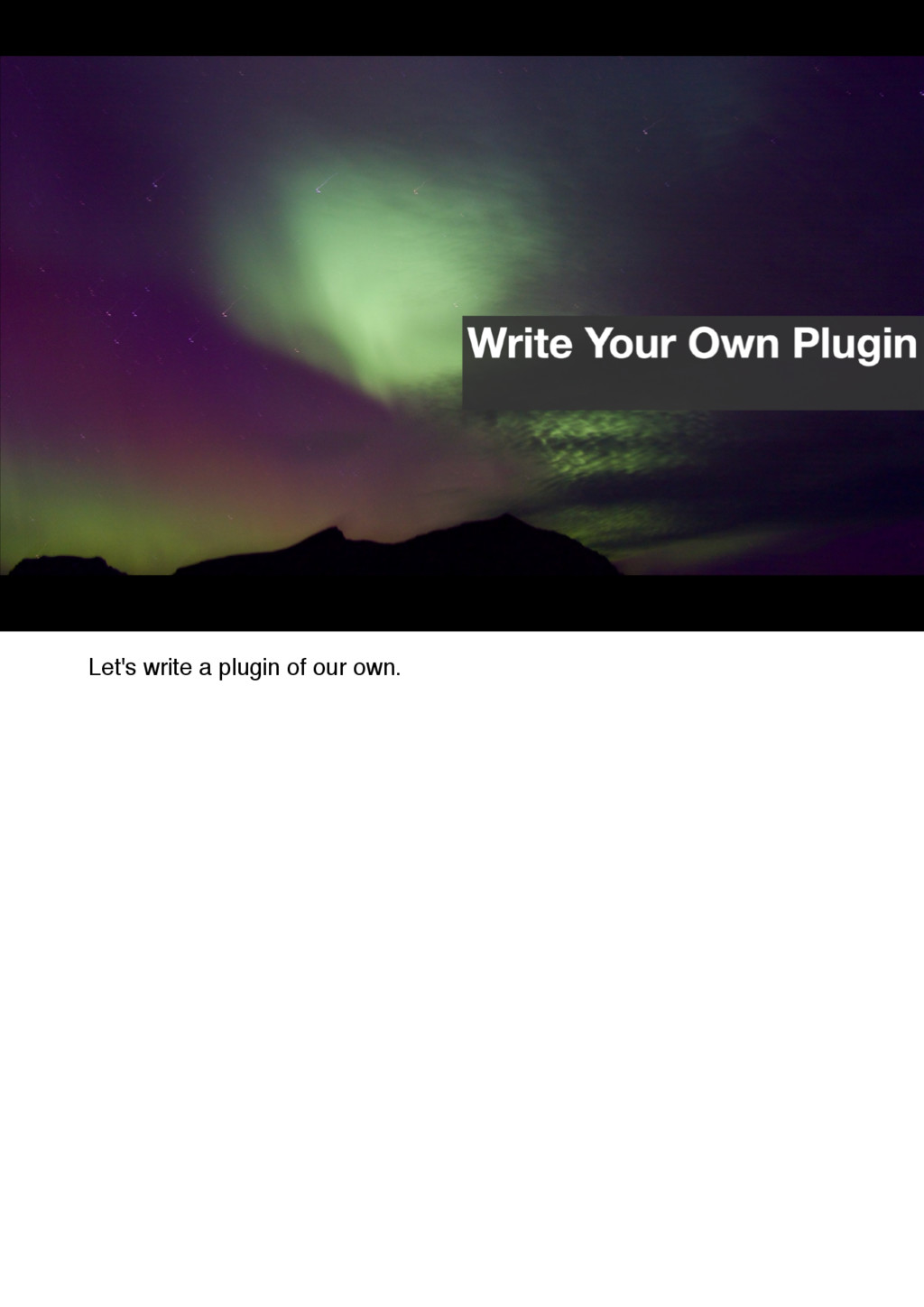 Let's write a plugin of our own.