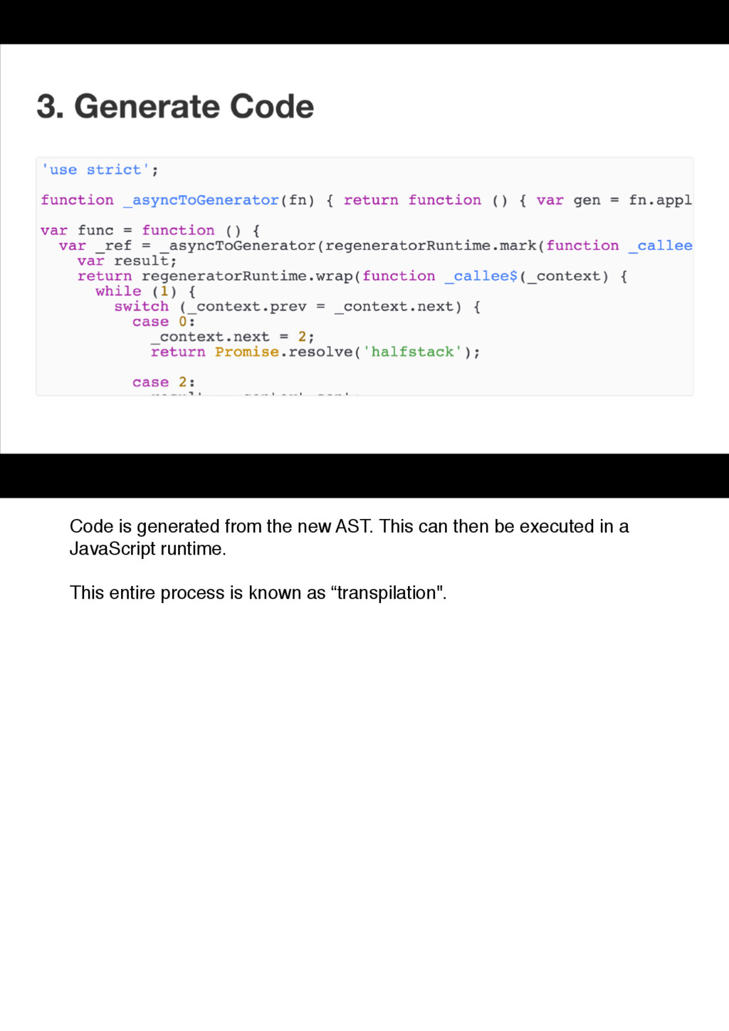 Code is generated from the new AST. This can th...