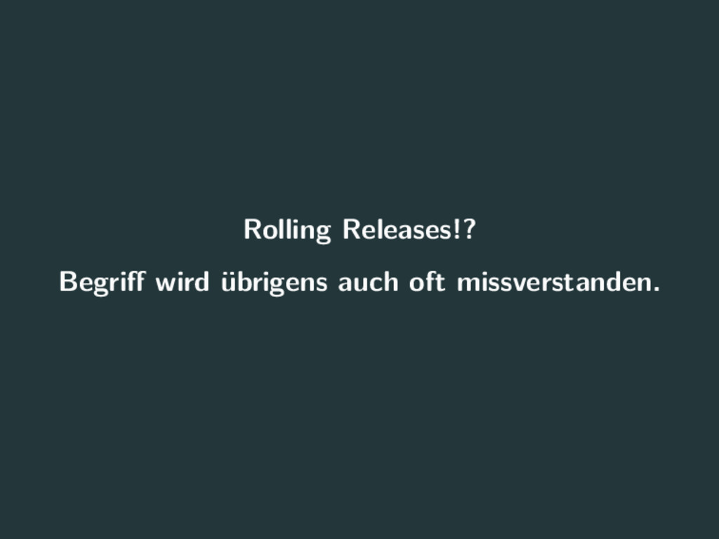 Rolling Releases!? Begriff wird übrigens auch of...