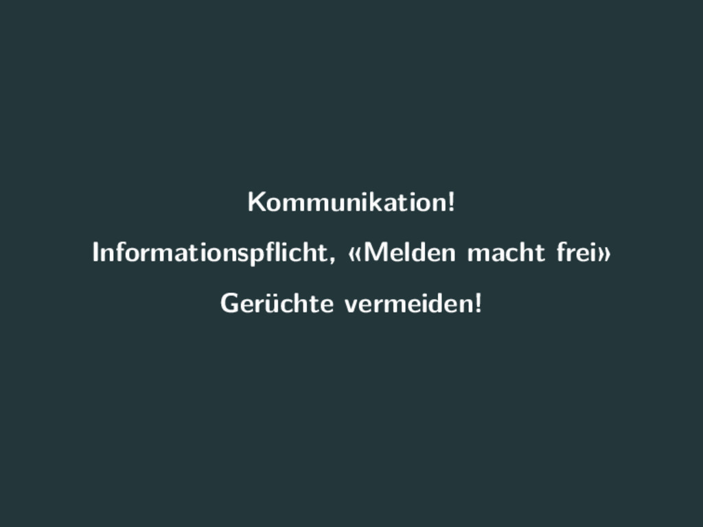 Kommunikation! Informationspflicht, «Melden mach...