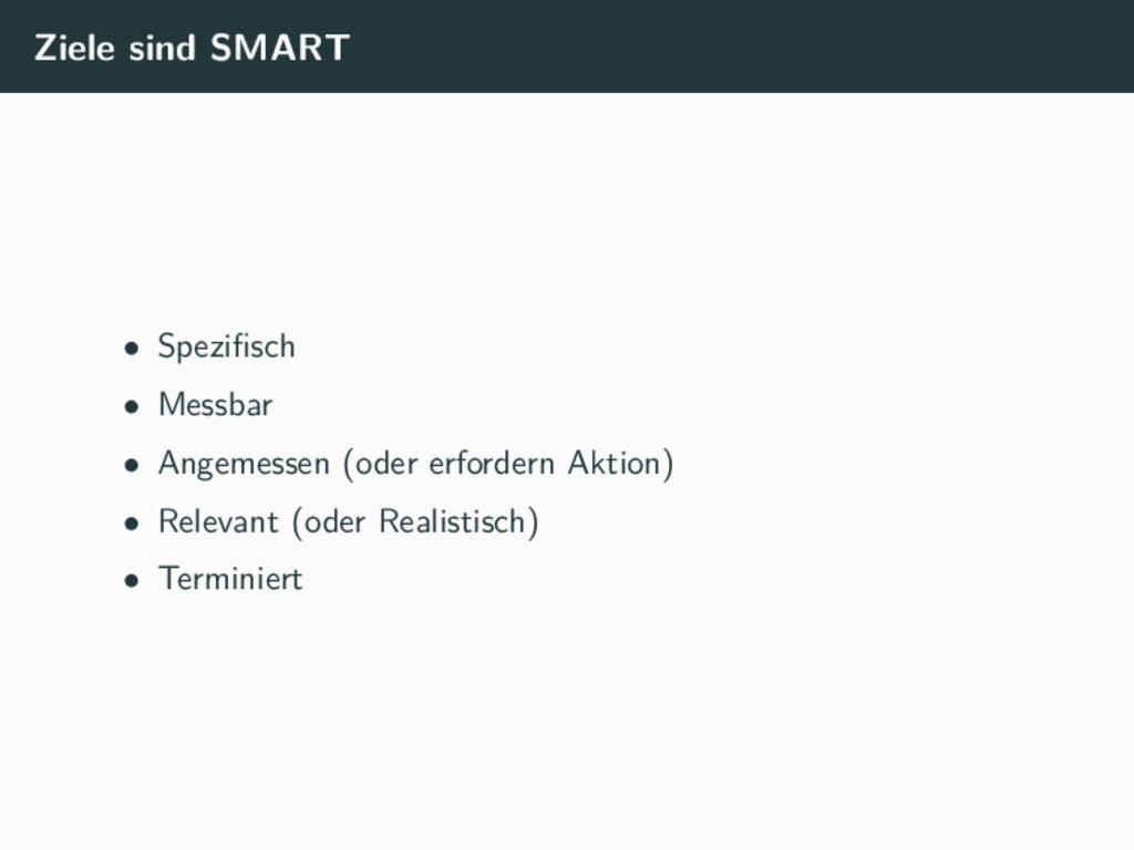 Ziele sind SMART • Spezifisch • Messbar • Angeme...