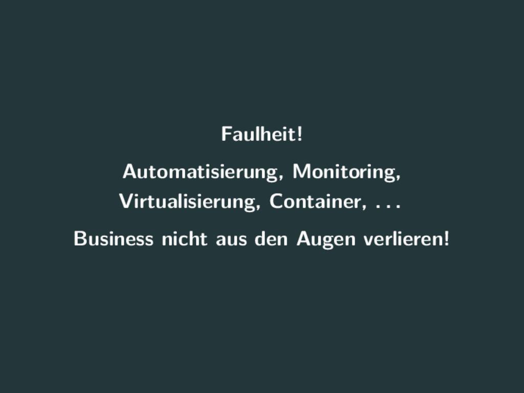 Faulheit! Automatisierung, Monitoring, Virtuali...