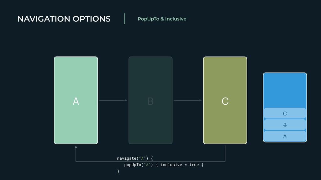 NAVIGATION OPTIONS PopUpTo & Inclusive A B C A ...