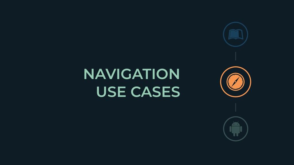 NAVIGATION   USE CASES