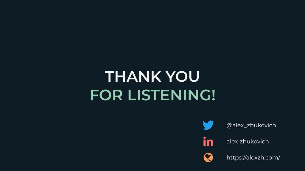 THANK YOU   FOR LISTENING! @alex_zhukovich http...