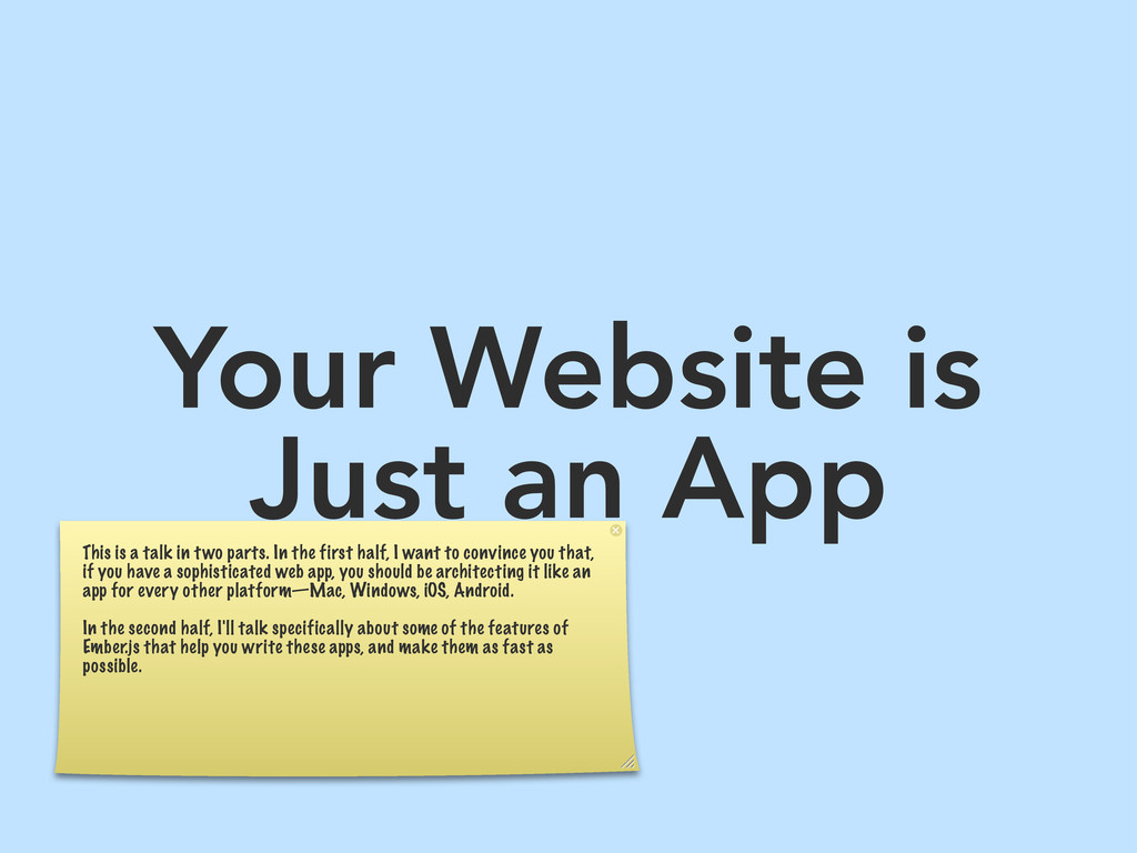 Your Website is Just an App This is a talk in t...
