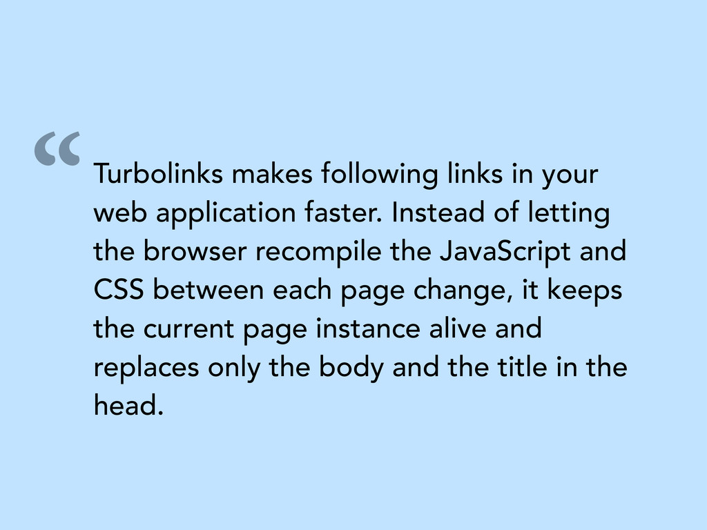"""Turbolinks makes following links in your web a..."