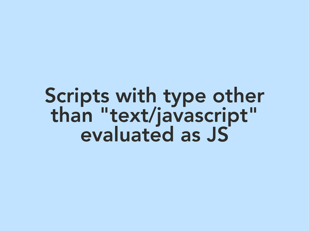 "Scripts with type other than ""text/javascript"" ..."