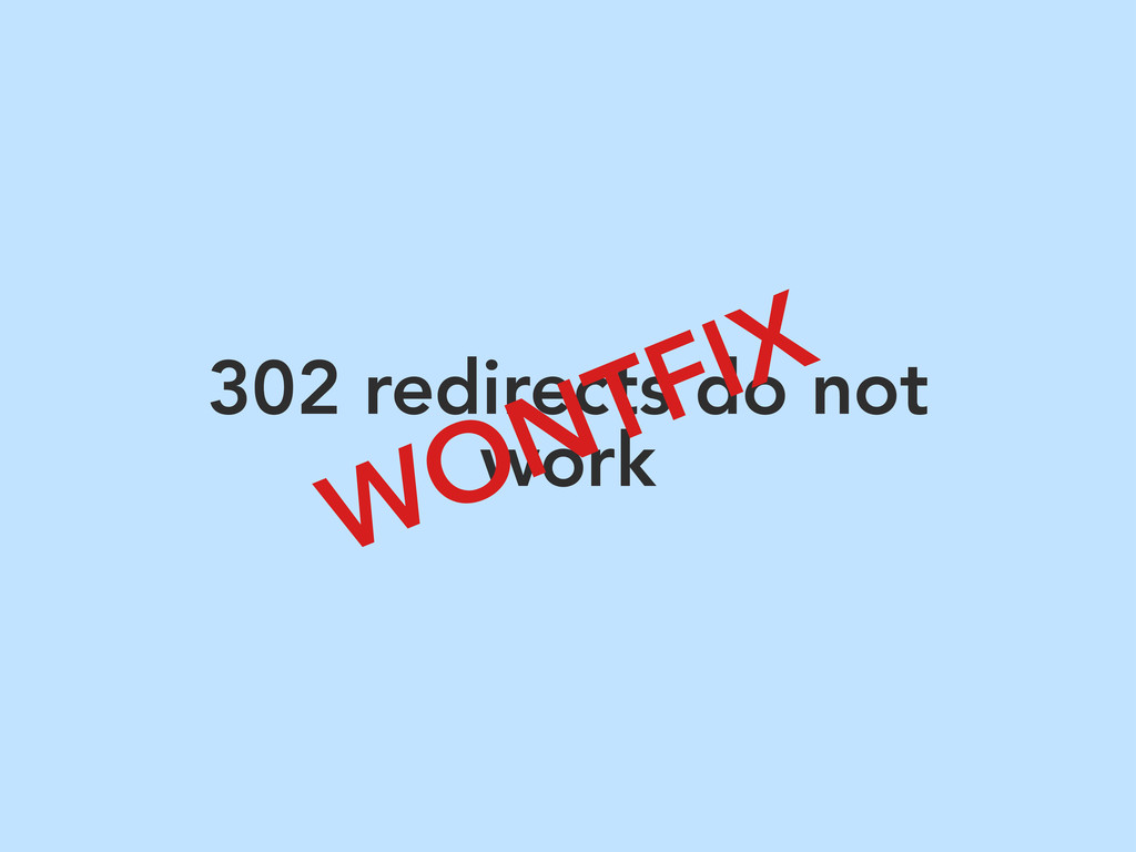 302 redirects do not work WONTFIX