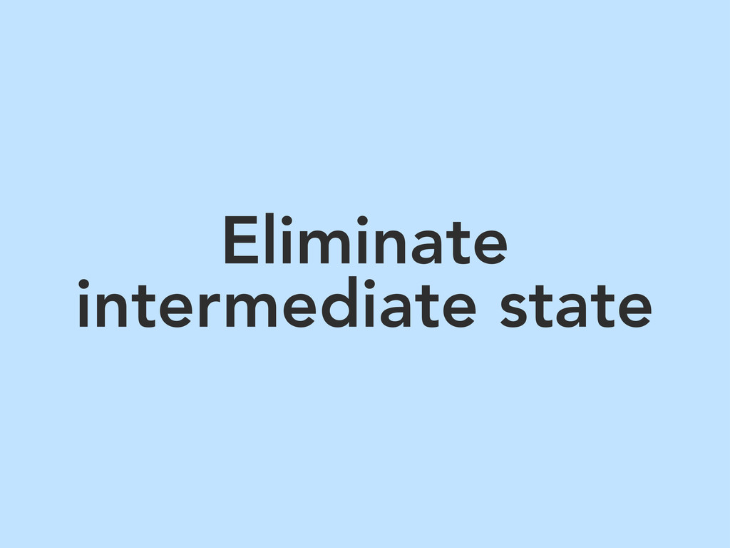 Eliminate intermediate state