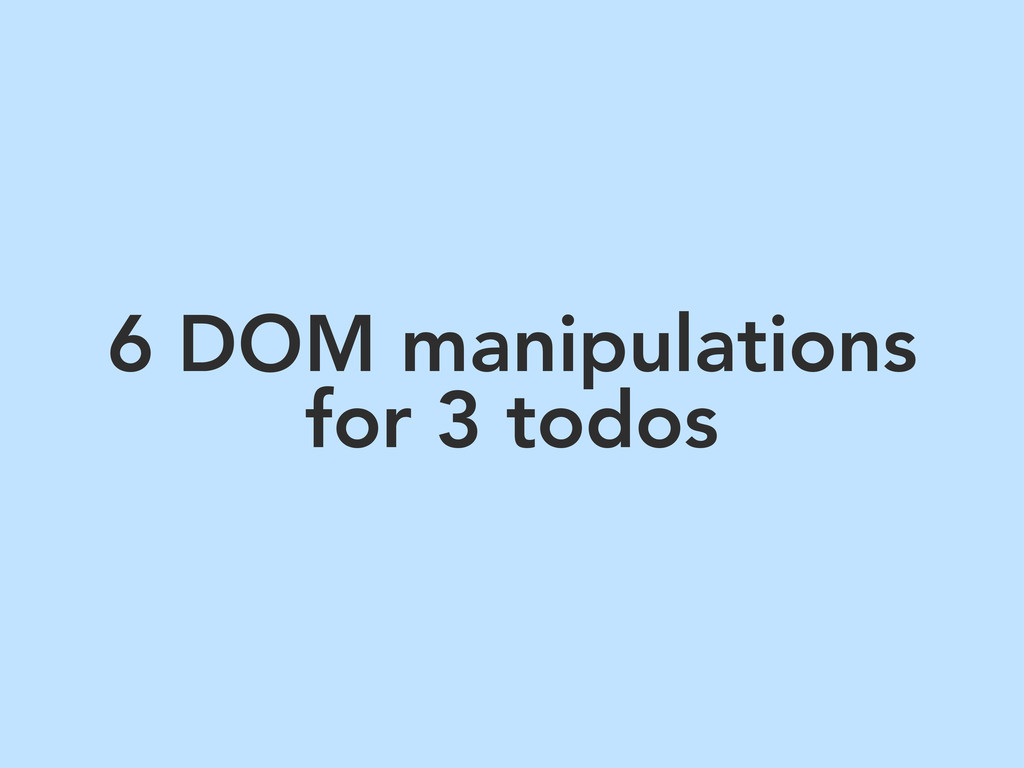 6 DOM manipulations for 3 todos