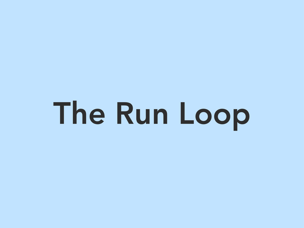 The Run Loop