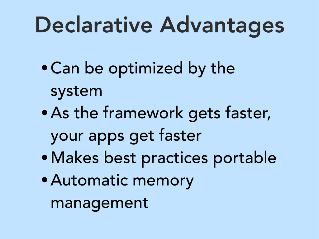 Declarative Advantages •Can be optimized by the...
