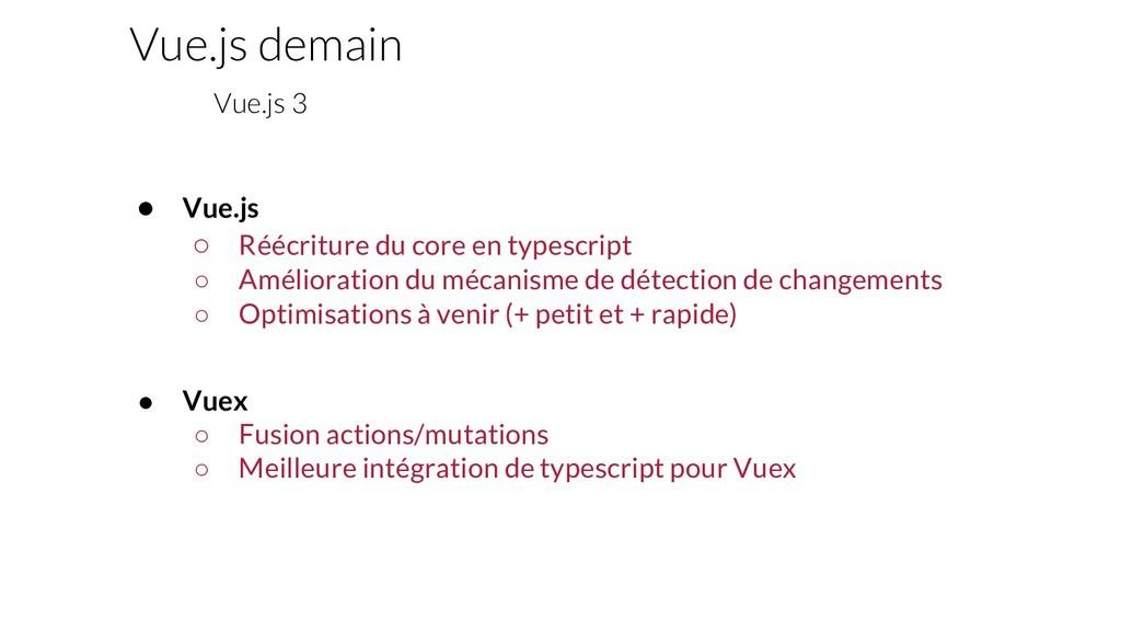● Vue.js ○ Réécriture du core en typescript ○ A...