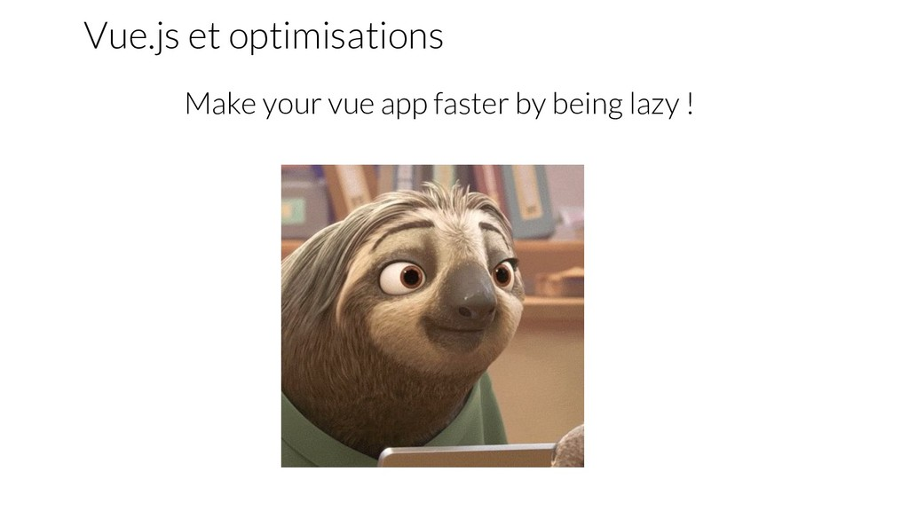 Make your vue app faster by being lazy ! Vue.js...