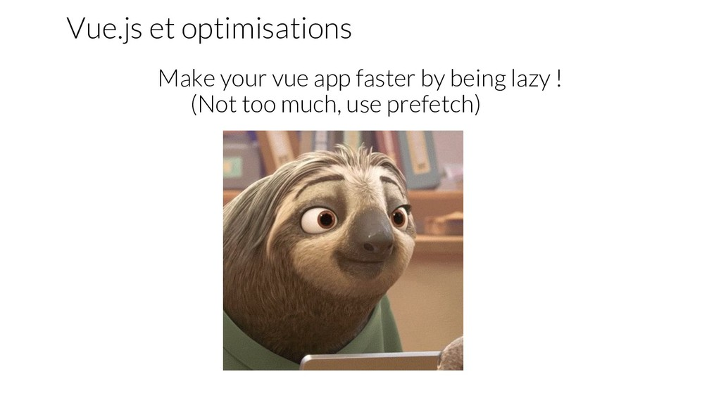 Vue.js et optimisations Make your vue app faste...