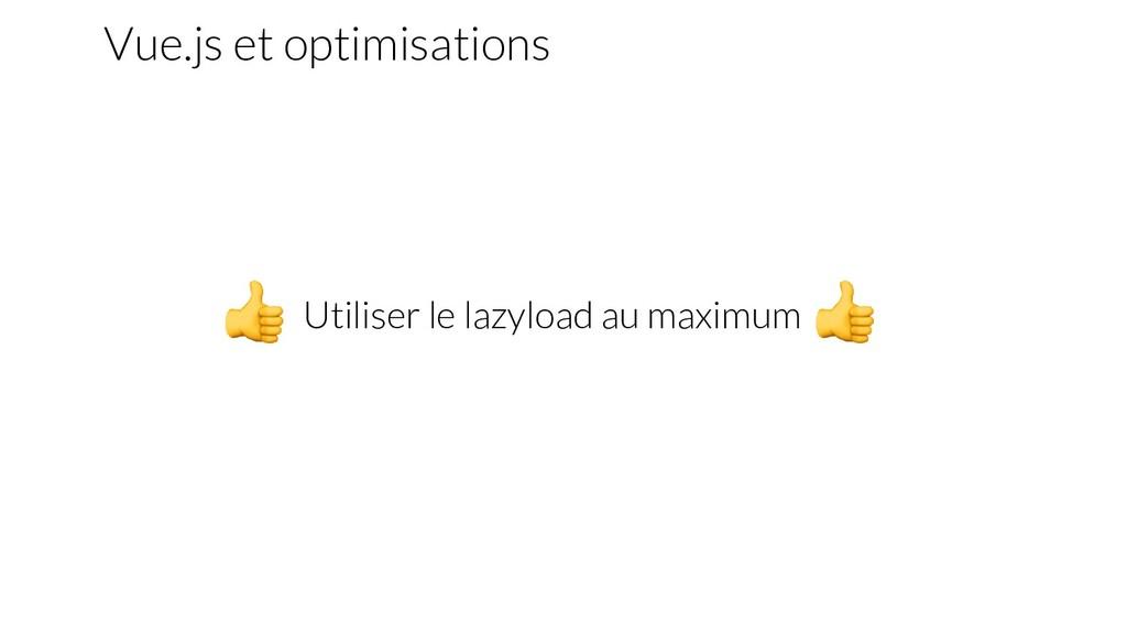 Vue.js et optimisations Utiliser le lazyload au...