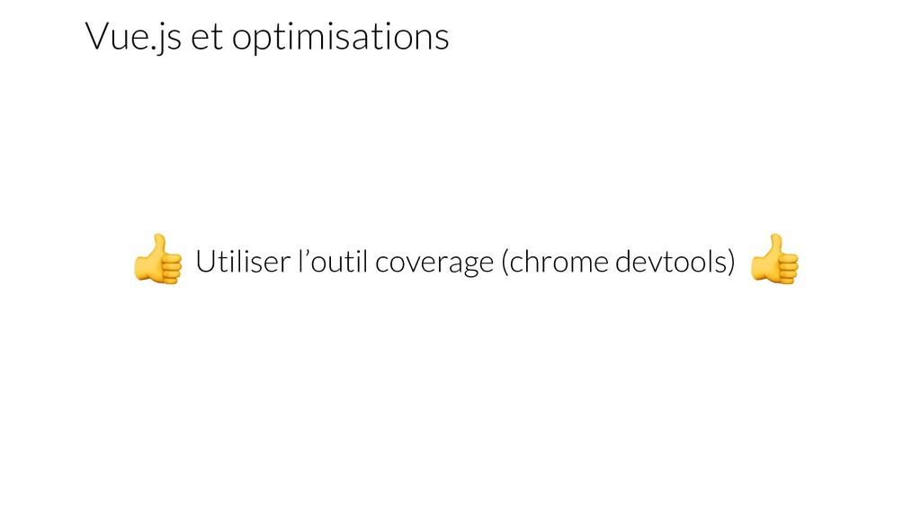 Vue.js et optimisations Utiliser l'outil covera...