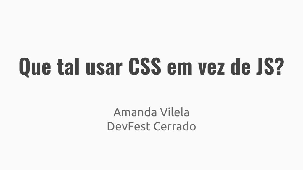 Que tal usar CSS em vez de JS? Amanda Vilela De...