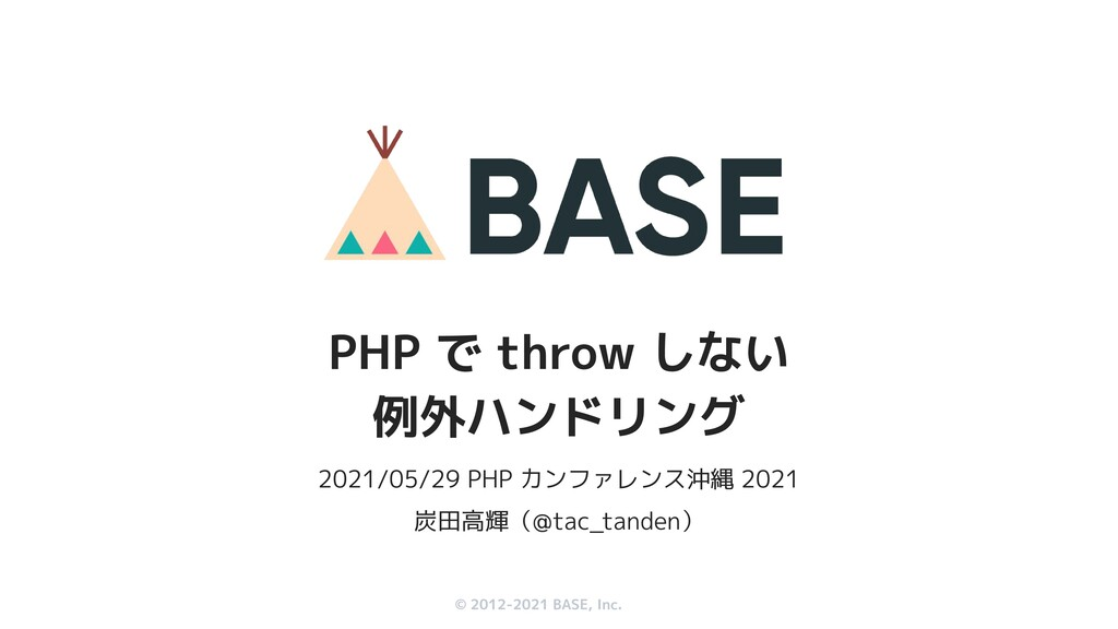 © 2012-2019 BASE, Inc. © 2012-2021 BASE, Inc. 2...