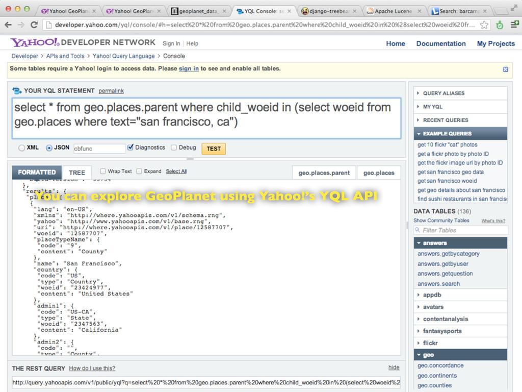 You can explore GeoPlanet using Yahoo!'s YQL API