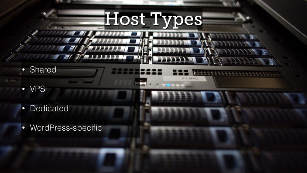 Host Types • Shared • VPS • Dedicated • WordPre...