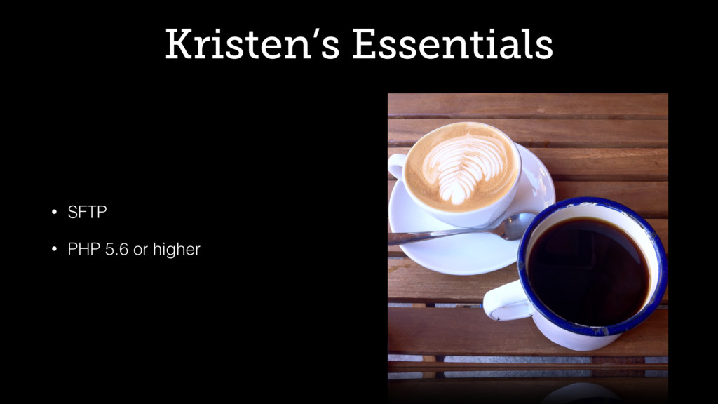 Kristen's Essentials • SFTP • PHP 5.6 or higher