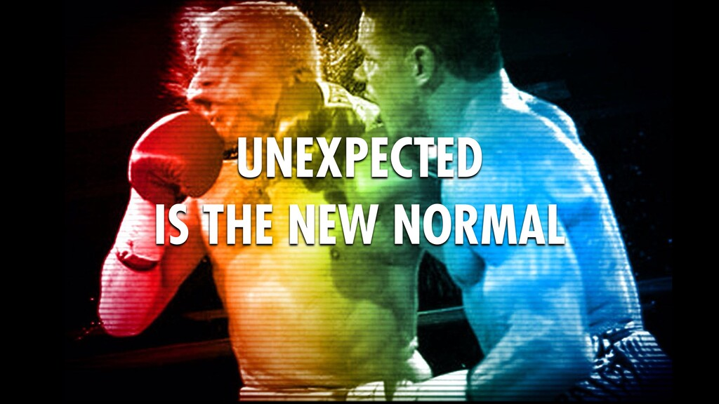 UNEXPECTED IS THE NEW NORMAL
