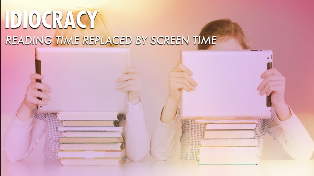IDIOCRACY READING TIME REPLACED BY SCREEN TIME
